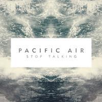 pacific-air-stop-talking-debut-album